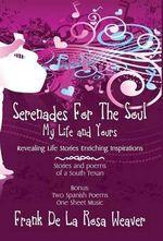 Serenades for the Soul : My Life and Yours - Frank De La Rosa Weaver