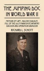 The Jumping Doc in World War II : Memoir of Capt. Judson Chalkley, M.D., of the 551st Parachute Infantry Division and Operation Dragoon - Richard L Schott
