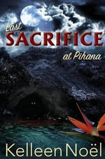 Last Sacrifice at Pihana : A Mythological Adventure - Kelleen Noel