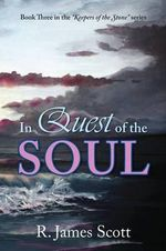 In Quest of the Soul : Book Three in the Keepers of the Stone Series - R. James Scott
