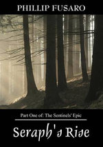 Seraph's Rise : Part One Of: The Sentinels' Epic - Phillip Fusaro