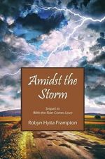 Amidst the Storm : Sequel to with the Rain Comes Love - Robyn Hyita Frampton