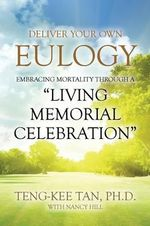 Deliver Your Own Eulogy : Embracing Mortality Through a