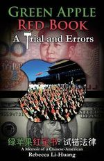 Green Apple Red Book - A Trial and Errors : A Memoir of a Chinese-American - Rebecca Li-Huang