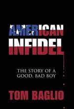 American Infidel : The Story of a Good, Bad Boy - Tom Baglio