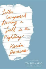 Letter Composed During a Lull in the Fighting : Poems - Kevin Powers