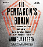 The Pentagon's Brain : An Uncensored History of Darpa, America's Top-Secret Military Research Agency - Annie Jacobsen
