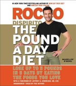 The Pound a Day Diet : Lose Up to 5 Pounds in 5 Days by Eating the Foods You Love - Rocco DiSpirito