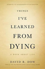 Things I've Learned from Dying : A Book about Life - David R. Dow