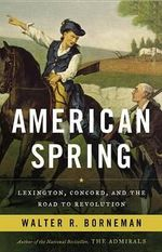 American Spring : Lexington, Concord, and the Road to Revolution - Walter R Borneman