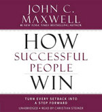 How Successful People Win : Turn Every Setback Into a Step Forward - John C. Maxwell