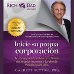 Inicie Su Propia Corporacion : La Razon Por La Cual Los Ricos Tienen Sus Propias Empresas y Los Demas Trabajan Bajan Para Ellas - Garrett Sutton