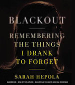 Blackout : Remembering the Things I Drank to Forget - Sarah Hepola