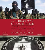 The Great War of Our Time : An Insider S Account of the CIA S Fight Against Al Qa Ida - Michael Morell
