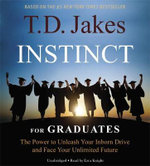 Instinct for Graduates : The Power to Unleash Your Inborn Drive and Face Your Unlimited Future - T. D. Jakes