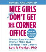 Nice Girls Don't Get The Corner Office : Unconscious Mistakes Women Make That Sabotage Their Careers - Lois P. Frankel
