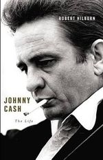 Johnny Cash : The Life - Robert Hilburn