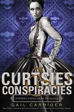 Curtsies & Conspiracies : Finishing School - Gail Carriger