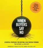 When Buyers Say No : Essential Strategies for Keeping a Sale Moving Forward - Tom Hopkins