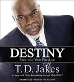 Destiny : Step Into Your Purpose - T D Jakes