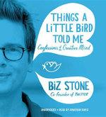 Things a Little Bird Told Me : Confessions of the Creative Mind - Biz Stone