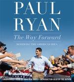 The Way Forward : Renewing the American Idea - Paul Ryan