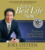 Your Best Life Now : 7 Steps to Living at Your Full Potential - Joel Osteen