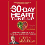 30-Day Heart Tune-Up : A Breakthrough Medical Plan to Prevent and Reverse Heart Disease - Steven Masley