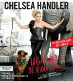Uganda Be Kidding Me - Chelsea Handler