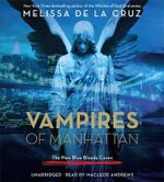 Vampires of Manhattan : The New Blue Bloods Coven - Melissa De la Cruz