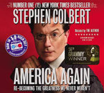 America Again : Re-Becoming the Greatness We Never Weren't - Stephen Colbert