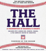 The Hall: A Celebration of Baseball's Greats : In Stories and Images, the Complete Roster of Inductees - National Baseball Hall of Fame and Museum