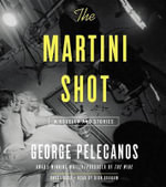 The Martini Shot : A Novella and Short Stories - George Pelecanos