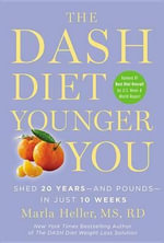 The Dash Diet Younger You : Shed 20 Years and Pounds in Just 10 Weeks - Marla Heller