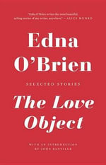 The Love Object : Selected Stories - Edna O Brien