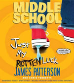 Just My Rotten Luck : Middle School - James Patterson