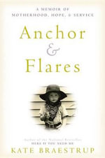 Anchor and Flares : A Memoir of Motherhood, Hope, and Service - Kate Braestrup