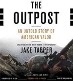 The Outpost : An Untold Story of American Valor - Jake Tapper