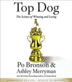 Top Dog : The Science of Winning and Losing - Po Bronson