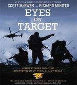 Eyes on Target : Inside Stories from the Brotherhood of the U.S. Navy Seals - Scott McEwen