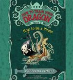 How to Train Your Dragon : How to Be a Pirate - Cressida Cowell