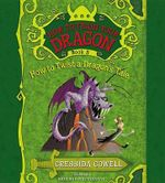 How to Train Your Dragon : How to Twist a Dragon's Tale - Cressida Cowell