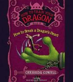 How to Train Your Dragon : How to Break a Dragon's Heart - Cressida Cowell