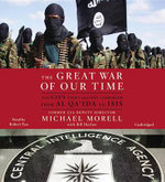 The Great War of Our Time : The CIA's Fight Against Terrorism--From Al Qa'ida to Isis - Michael Morell