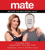 Mate : How to Become the Man Women Want - Tucker Max