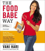 The Food Babe Way : Break Free from the Hidden Toxins in Your Food and Lose Weight, Look Years Younger, and Get Healthy in Just 21 Days! - Vani Hari