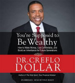 You're Supposed to be Wealthy : How to Make Money, Live Comfortably, and Build an Inheritance for Future Generations - Creflo A. Dollar