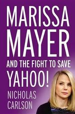 Marissa Mayer and the Fight to Save Yahoo! - Nicholas Carlson