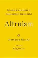 Altruism : The Power of Compassion to Change Yourself and the World - Matthieu Ricard