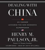 Dealing with China : An Insider Unmasks the New Economic Superpower - Henry M., Jr. Paulson